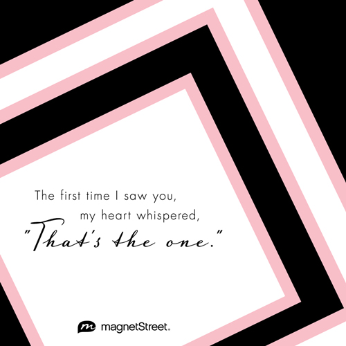 Love Quote: The first time I saw you, my heart whispered, that's the one.